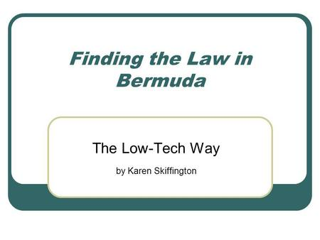 Finding the Law in Bermuda The Low-Tech Way by Karen Skiffington.