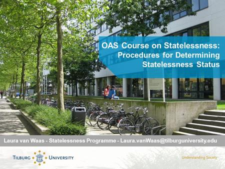 OAS Course on Statelessness: Procedures for Determining Statelessness Status Laura van Waas - Statelessness Programme -