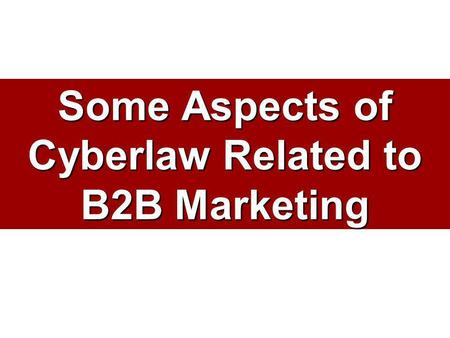 Some Aspects of Cyberlaw Related to B2B Marketing.