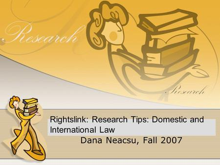Rightslink: Research Tips: Domestic and International Law Dana Neacsu, Fall 2007.