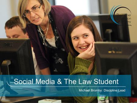 Social Media & The Law Student Michael Bromby: Discipline Lead.