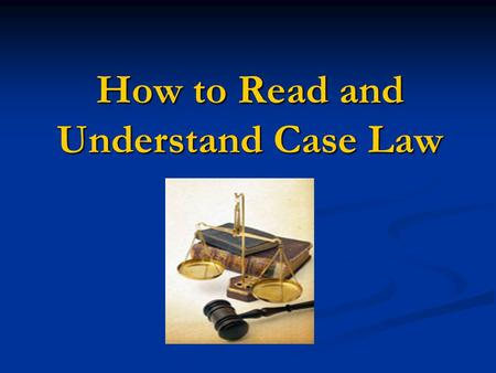 How to <strong>Read</strong> and Understand Case Law. 2 Overview Case Law Case Law Structure of a Decision Structure of a Decision Precedent Precedent Case Citation Case.
