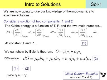 Intro to Solutions We are now going to use our knowledge of thermodynamics to examine solutions… Consider a solution of two components: 1 and 2 The Gibbs.