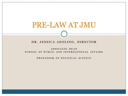 DR. JESSICA ADOLINO, DIRECTOR ASSOCIATE DEAN SCHOOL OF PUBLIC AND INTERNATIONAL AFFAIRS PROFESSOR OF POLITICAL SCIENCE PRE-LAW AT JMU.