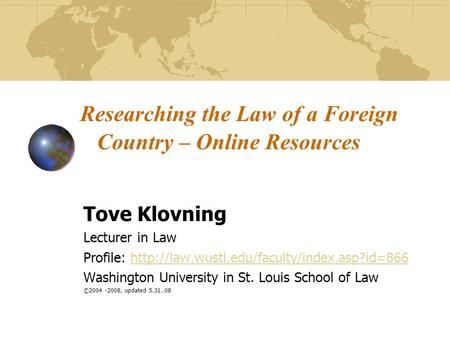 Researching the Law of a Foreign Country – Online Resources Tove Klovning Lecturer in Law Profile: