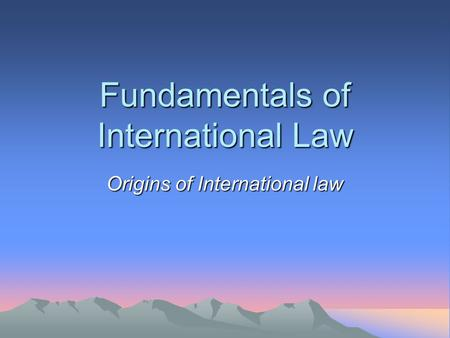 Fundamentals of International Law Origins of International law.