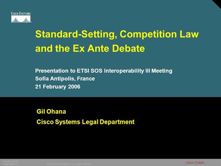 1 © 2005 Cisco Systems, Inc. All rights reserved. Session Number Presentation_ID Cisco Public Standard-Setting, Competition Law and the Ex Ante Debate.
