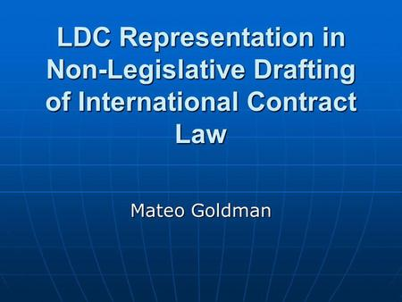 LDC Representation in Non-Legislative Drafting of International Contract Law Mateo Goldman.