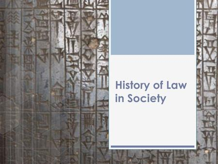 History of Law in Society. Laws in Canada Our legal system has its origins in many cultures including aspects of Mosaic Law, Greek Law, Roman Law, French.