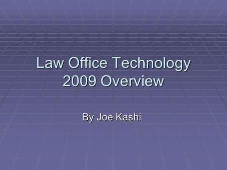 Law Office Technology 2009 Overview By Joe Kashi.