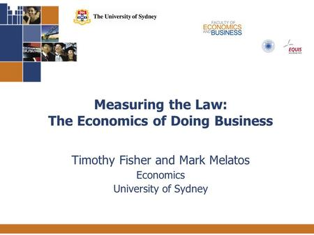 1 Measuring the Law: The Economics of Doing Business Timothy Fisher and Mark Melatos Economics University of Sydney.