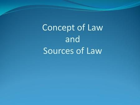 Concept of Law and Sources of Law. Law is a Social Science Grows and develops with the growth and development of society New developments in society create.