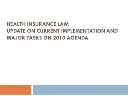 HEALTH INSURANCE LAW: UPDATE ON CURRENT IMPLEMENTATION AND MAJOR TASKS ON 2010 AGENDA.