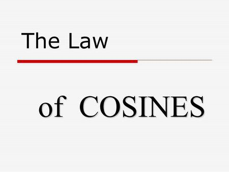 The Law of COSINES. The Law of COSINES For any triangle (right, acute or obtuse), you may use the following formula to solve for missing sides or angles: