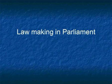 Law making in Parliament. Statute Law Law made by parliament.