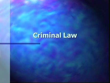 Criminal Law. n Crime – an act or omission of an act (failure to act) that is prohibited and punishable by federal law n Criminal law – the body of laws.