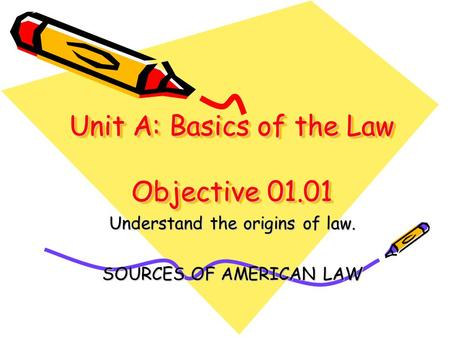 Unit A: Basics of the Law Objective 01.01