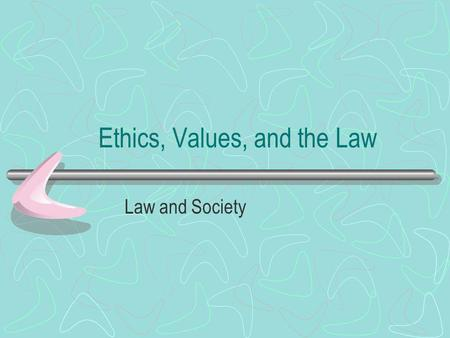 Ethics, Values, and the Law