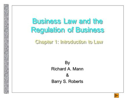 Business Law and the Regulation of Business Chapter 1: Introduction to Law By Richard A. Mann & Barry S. Roberts.