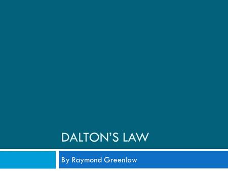 DALTONS LAW By Raymond Greenlaw. Learning Objectives State Daltons Law Understand Daltons Law Apply Daltons Law Explain relevance of Daltons Law to scuba.