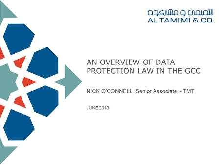AN OVERVIEW OF DATA PROTECTION LAW IN THE GCC NICK OCONNELL, Senior Associate – TMT JUNE 2013.