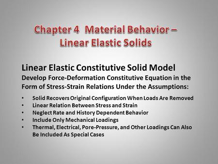 Linear Elastic Constitutive Solid Model Develop Force-Deformation Constitutive Equation in the Form of Stress-Strain Relations Under the Assumptions: Solid.