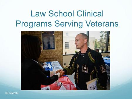 Law School Clinical Programs Serving Veterans Vet Law 2014.