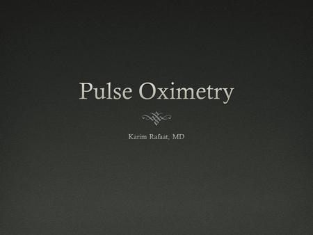 Pulse Oximetry Karim Rafaat, MD.