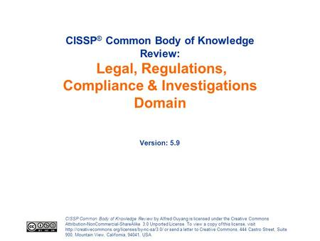 CISSP® Common Body of Knowledge Review: Legal, Regulations, Compliance & Investigations Domain Version: 5.9.