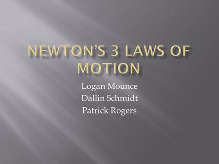 Logan Mounce Dallin Schmidt Patrick Rogers. The law of Inertia.