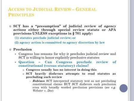 A CCESS TO J UDICIAL R EVIEW – G ENERAL P RINCIPLES SCT has a presumption of judicial review of agency actions either through special review statute or.