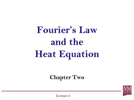 Fouriers Law and the Heat Equation Chapter Two Lecture 3.