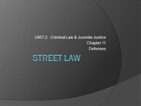 UNIT 2: Criminal Law & Juvenile Justice Chapter 11 Defenses