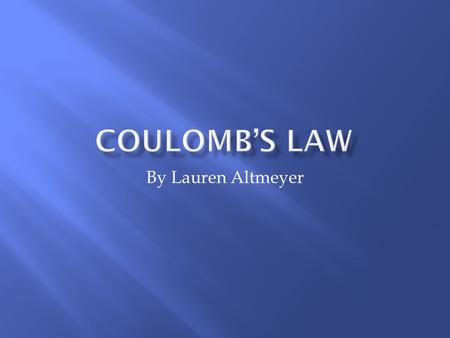 By Lauren Altmeyer. Table of Contents Charles-Augustin de Coulomb Parents and Childhood EducationMilitary CareerResearch Coulombs Law DefinitionEquation.