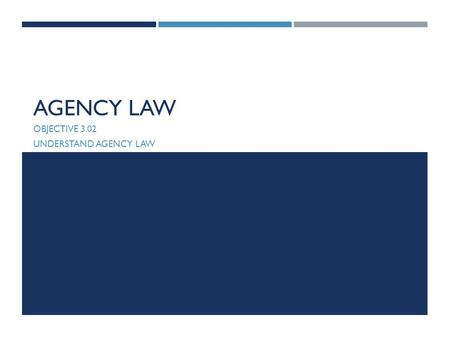 Objective 3.02 Understand agency law