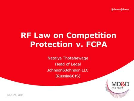 RF Law on Competition Protection v. FCPA Natalya Thotahewage Head of Legal Johnson&Johnson LLC (Russia&CIS) June 24, 2011.