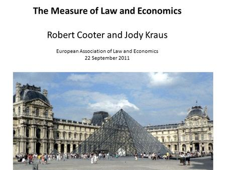 The Measure of Law and Economics Robert Cooter and Jody Kraus European Association of Law and Economics 22 September 2011.