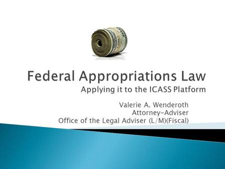 Valerie A. Wenderoth Attorney-Adviser Office of the Legal Adviser (L/M)(Fiscal)