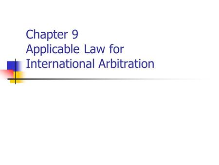 Chapter 9 Applicable Law for International Arbitration.