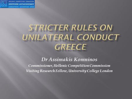 Dr Assimakis Komninos Commissioner, Hellenic Competition Commission Visiting Research Fellow, University College London.