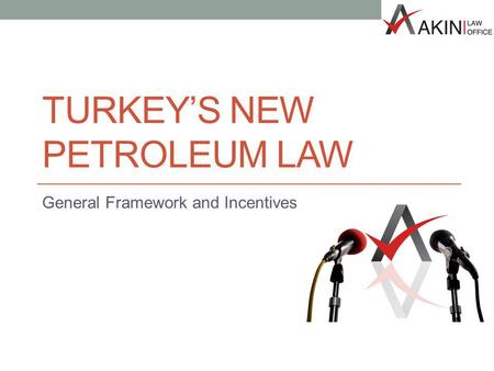 TURKEYS NEW PETROLEUM LAW General Framework and Incentives.