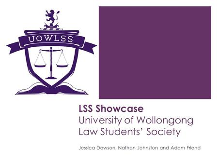 LSS Showcase University of Wollongong Law Students Society Jessica Dawson, Nathan Johnston and Adam Friend.