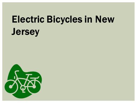 Electric Bicycles in New Jersey. What are electric bicycles? Any type of bicycle with an integrated electric motor that can be used for propulsion. In.
