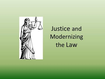 Justice and Modernizing the Law. God as the source of justice But if there is any further injury, then you shall appoint as a penalty life for life,
