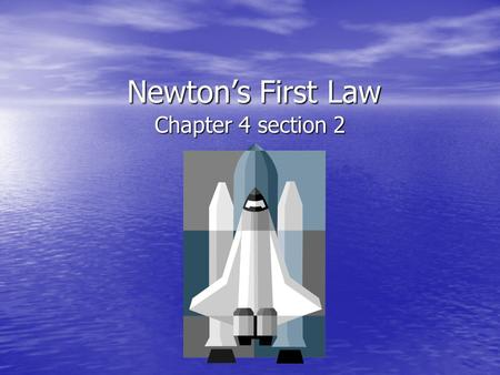 Newtons First Law Chapter 4 section 2. Newtons First Law of Motion An object at rest remains at rest, and an object in motion continues in motion with.