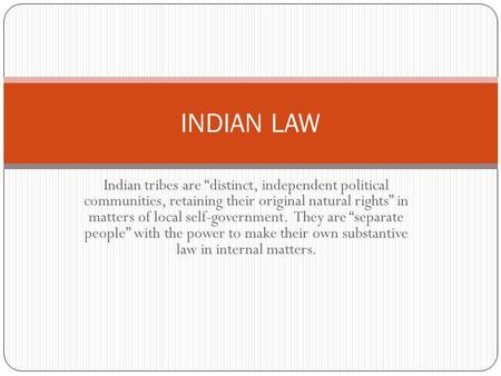 Indian tribes are distinct, independent political communities, retaining their original natural rights in matters of local self-government. They are separate.