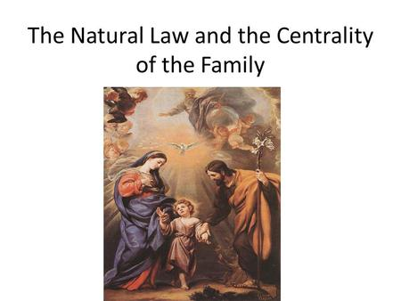 The Natural Law and the Centrality of the Family.