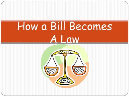 How a Bill Becomes A Law. A Bill A new law begins as a bill. A bill is a rough draft for a law. A bill can be written either by a senator or a representative.