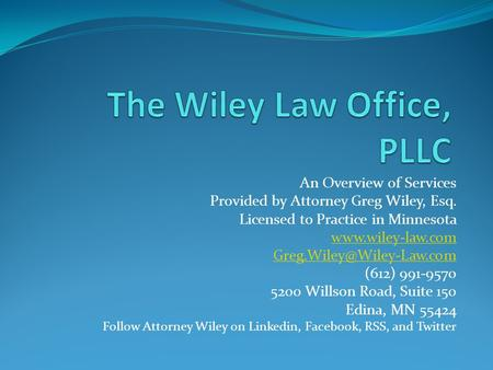 An Overview of Services Provided by Attorney Greg Wiley, Esq. Licensed to Practice in Minnesota  (612) 991-9570.