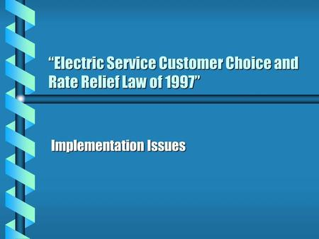 Electric Service Customer Choice and Rate Relief Law of 1997 Implementation Issues.